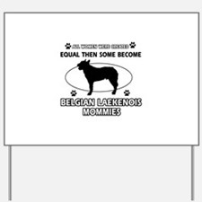 Funny Belgian Laekenois dog mommy designs Yard Sig
