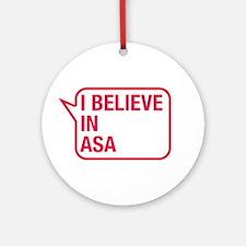 I Believe In Asa Ornament (Round)