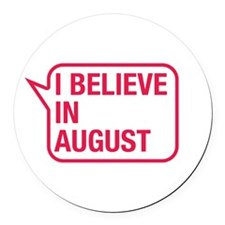 I Believe In August Round Car Magnet