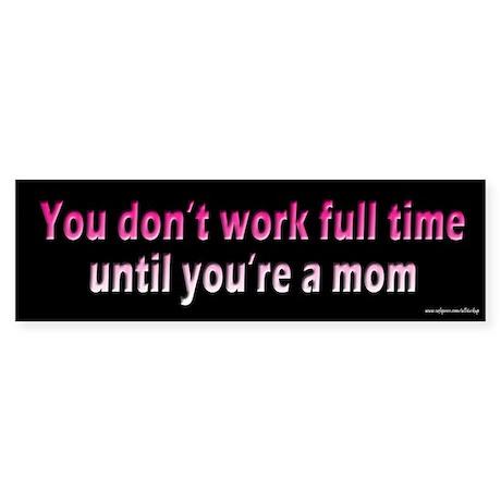 Full Time Mom Bumper Sticker