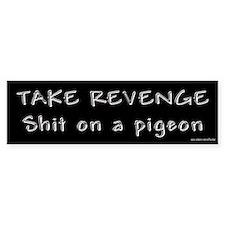 Take Revenge Shit on a Pigeon Bumper Bumper Sticker