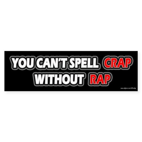 Can't Spell CRAP without RAP Bumper Sticker