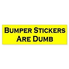 Bumper Bumper Stickers Are Dumb Bumper Bumper Sticker