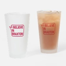 I Believe In Braxton Drinking Glass