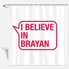 I Believe In Brayan Shower Curtain
