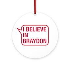 I Believe In Braydon Ornament (Round)