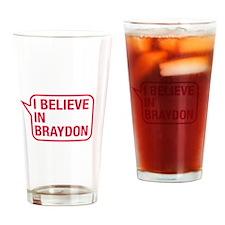 I Believe In Braydon Drinking Glass
