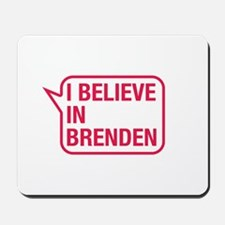 I Believe In Brenden Mousepad