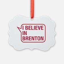 I Believe In Brenton Ornament
