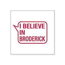 I Believe In Broderick Sticker