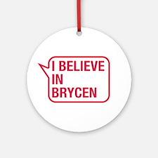I Believe In Brycen Ornament (Round)