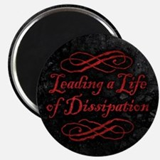 Leading A Life Of Dissipation Magnet