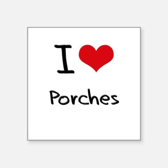 I Love Porches Sticker