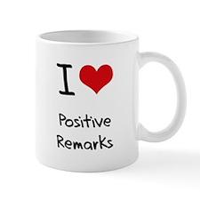 I Love Positive Remarks Mug