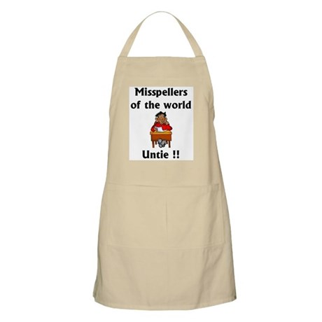 Misspellers of the world, Untie!! Apron