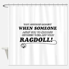 Funny Ragdoll designs Shower Curtain