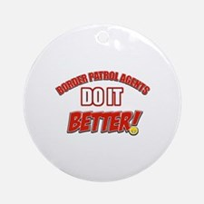 Border Patrol Agents do it better Ornament (Round)