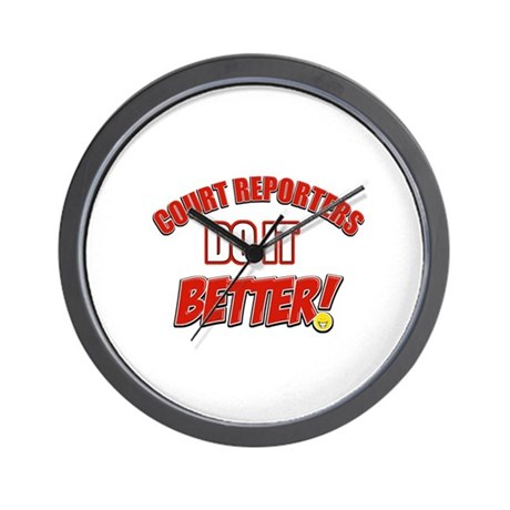 Court Reporters do it better Wall Clock
