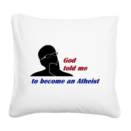 God told me to become an Atheist Square Canvas Pil