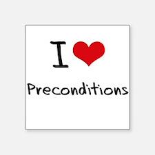 I Love Preconditions Sticker