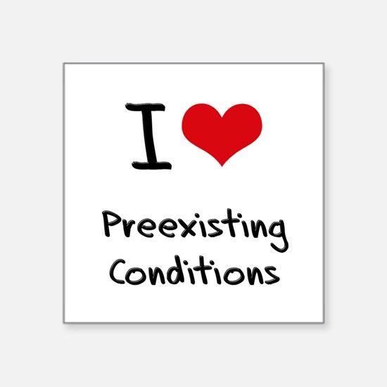 I Love Preexisting Conditions Sticker