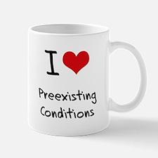 I Love Preexisting Conditions Mug