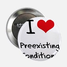 """I Love Preexisting Conditions 2.25"""" Button"""