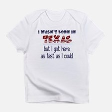 Not Born in Texas But Infant T-Shirt