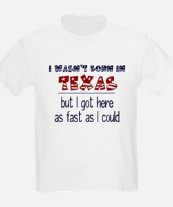Not Born in Texas But T-Shirt