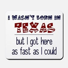 Not Born in Texas But Mousepad