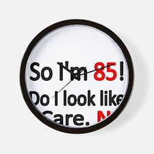 So Im 85 ! Do I look like I care Wall Clock