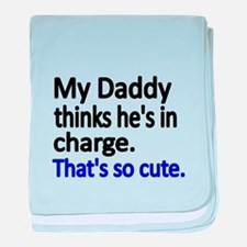 My Daddy thinks hes in charge. Thats so cute baby