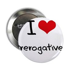 "I Love Prerogatives 2.25"" Button"