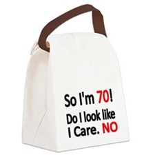So Im 70 ! Do I look like I care Canvas Lunch Bag