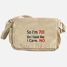 So Im 70 ! Do I look like I care Messenger Bag