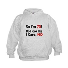 So Im 70 ! Do I look like I care Hoodie