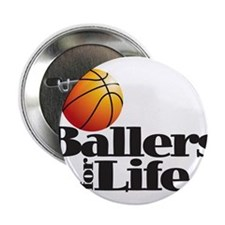 """Ballers for Life 2.25"""" Button"""
