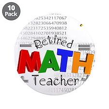 """Retired Math Teacher 1 3.5"""" Button (10 pack)"""
