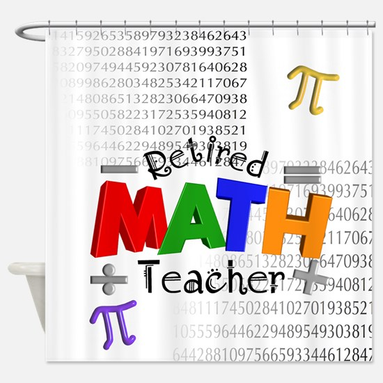 Retired Math Teacher 1 Shower Curtain