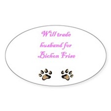 Will Trade Husband For Bichon Frise Oval Decal