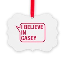 I Believe In Casey Ornament