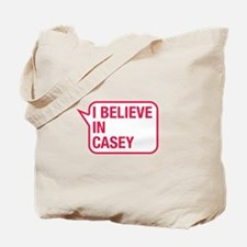 I Believe In Casey Tote Bag