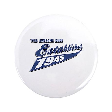 """Established in 1945 birthday designs 3.5"""" Button ("""