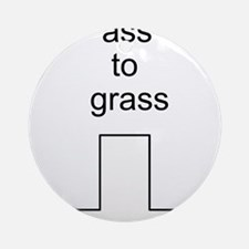 Ass to grass Ornament (Round)