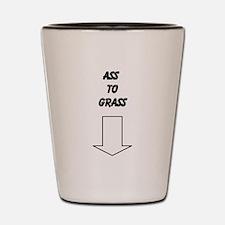 Ass to grass Shot Glass