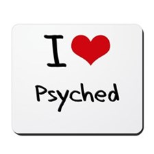 I Love Psyched Mousepad