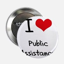 "I Love Public Assistance 2.25"" Button"