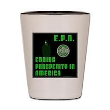 EPA Ending Prosperity in America Shot Glass