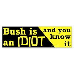 Bush is an IDIOT Bumper Bumper Sticker