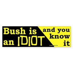 Bush is an IDIOT Bumper Bumper Sticker
